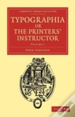 Typographia, Or The Printers' Instructor
