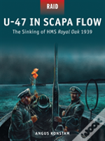 U-47 In Scapa Flow - The Sinking Of Hms Royal Oak 1939