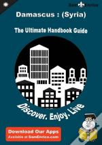 Ultimate Handbook Guide To Damascus : (Syria) Travel Guide
