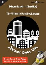 Ultimate Handbook Guide To Dhanbad : (India) Travel Guide