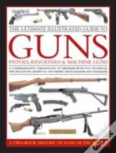 Ultimate Illustrated Guide To Guns