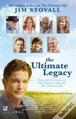 Ultimate Legacy: From The Creators Of The Ultimate Gift And The Ultimate Life