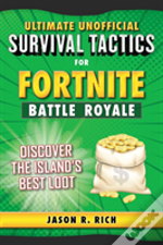 Ultimate Unofficial Survival Tactics For Fortnite Battle Royale: Discover The
