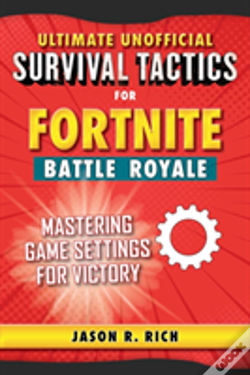 Wook.pt - Ultimate Unofficial Survival Tactics For Fortnite Battle Royale: Mastering Game Settings For Victory