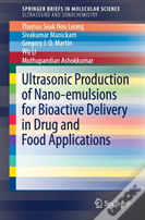 Ultrasonic Production Of Nano-Emulsions For Bioactive Delivery In Drug And Food Applications