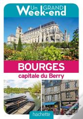Un Grand Week-End A Bourges. Le Guide