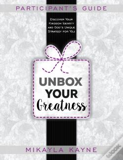 Wook.pt - Unbox Your Greatness Participant'S Guide: Companion For The Unbox Your Greatness Book