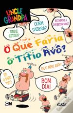 Uncle Grandpa - O Que Faria o Titio Avô?
