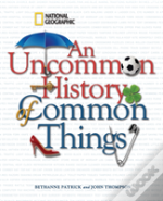 Uncommon History Of Common Things