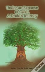 Under An Expanse Of Oaks: A Druid'S Journey