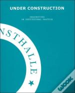 Under Construction - On Institutional Practice