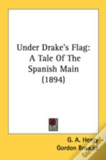 Under Drake'S Flag: A Tale Of The Spanis