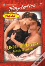 Under The Covers (Mills & Boon Temptation)
