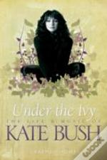 Under The Ivy Life & Music Of Kate Bush