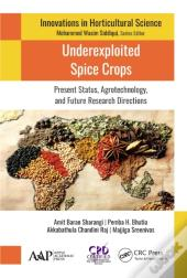 Underexploited Spice Crops: Present Status, Agrotechnology, And Future Research Directions