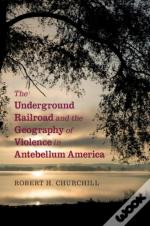 Underground Railroad And The Geography Of Violence In Antebellum America
