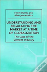 Understanding And Regulating The Market At A Time Of Globalization: The Case Of The Cement Industry