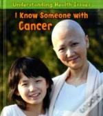 Understanding Health Issues: I Know Someone With Cancer