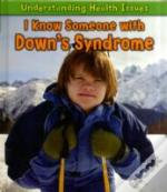Understanding Health Issues: I Know Someone With Down'S Syndrome