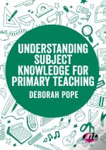 Understanding Subject Knowledge For Primary Teaching