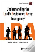 Understanding The Lord'S Resistance Army Insurgency