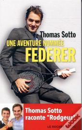 Une Aventure Nommee Federer - Thomas Sotto Raconte