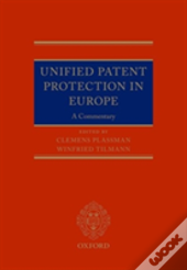 Unified Patent Protection In Europe: A Commentary