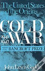 United States And The Origins Of The Cold War, 1941-1947