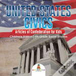 United States Civics - Articles Of Confederation For Kids - Children'S Edition - 4th Grade Social Studies