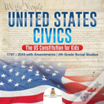 United States Civics - The Us Constitution For Kids - 1787 - 2016 With Amendments - 4th Grade Social Studies