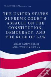 United States Supreme Court'S Assault On The Constitution, Democracy, And The Rule Of Law