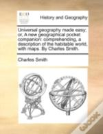 Universal Geography Made Easy; Or, A New