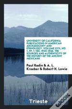University Of California Publications In American Archaeolohy And Ethnology. Volume Xvii, No. 1, Pp. 1-150, 1920-1926. The Sources And Authenticity Of
