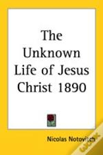 Unknown Life Of Jesus Christ 1890