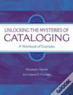 UNLOCKING THE MYSTERIES OF CATALOGING
