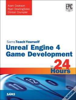 Wook.pt - Unreal Engine 4 Game Development In 24 Hours, Sams Teach Yourself