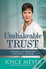 Unshakeable Trust Find The Joy Of Trusti