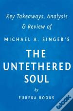 Untethered Soul By Michael A. Singer | Key Takeaways, Analysis & Review