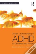 Updated Understandings Of Adhd In Children And Adults: Explaining Inadequate Executive Functions