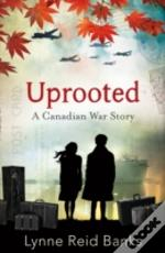 Uprooted - A Canadian War Story