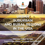 Urban, Suburban And Rural Regions In The Usa - American Culture For Kids - Communities Edition - 3rd Grade Social Studies