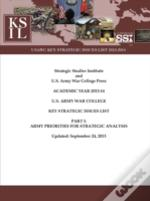U.S. Army War College Key Strategic Issues List - Part I: Army Priorities For Strategic Analysis (Academic Year 2013-14) (Enlarged Edition)