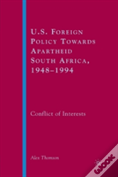 U.S. Foreign Policy Towards Apartheid South Africa, 1948-1994