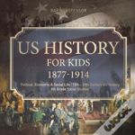 Us History For Kids 1877-1914 - Political, Economic & Social Life - 19th - 20th Century Us History - 6th Grade Social Studies