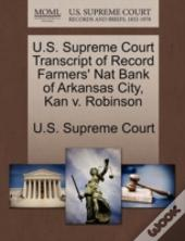 U.S. Supreme Court Transcript Of Record Farmers' Nat Bank Of Arkansas City, Kan V. Robinson