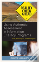 Using Authentic Assessment In Information Literacy Programs