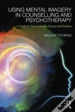 Using Mental Imagery In Counselling And Psychotherapy