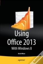 Using Office 2013:With Windows 8