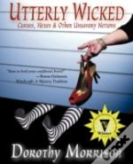 Utterly Wicked:Curses, Hexes & Other Unsavory Notions