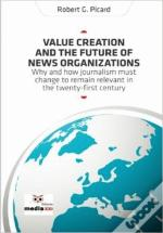 Value Creation and the Future of News Organizations
